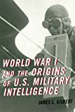 World War I and the Origins of U. S. Military Intelligence, Gilbert, James L., 0810884593