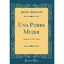 Una Pobre Mujer: Drama en Tres Actos (Classic Reprint) (Spanish Edition)