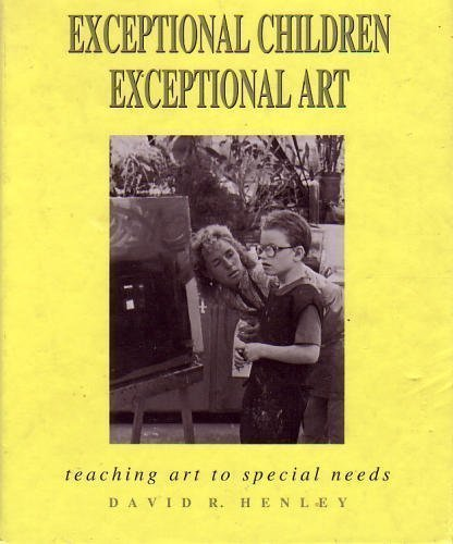 Exceptional Children: Exceptional Art : Teaching Art to Special Needs by Henley David R. (1992-01-01) Hardcover