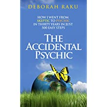 The Accidental Psychic: How I Went from Skeptic to Psychic in Thirty Years in Just 500 Easy Steps