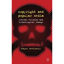 Copyright and Popular Media: Liberal Villains and Technological Change