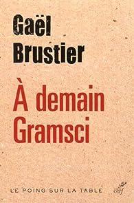 A demain Gramsci par Gaël Brustier