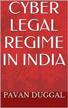 CYBER LEGAL REGIME IN INDIA by [DUGGAL, PAVAN]