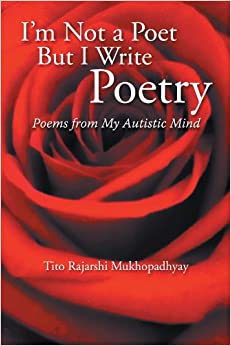 I'm Not a Poet but I Write Poetry: Poems from My Autistic Mind ...