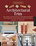 decorating fireplace mantels Architectural Trim: Ideas, Inspiration and Practical Advice for Adding Wainscoting, Mantels, Built-Ins, Baseboards, Cornices, Castings and Columns to your Home (Home Design Details)