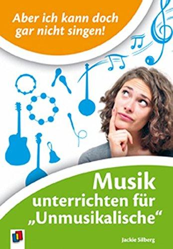 Aber ich kann doch gar nicht singen!: Musik unterrichten für