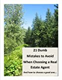 21 Dumb Mistakes to Avoid When Choosing a Real Estate Agent