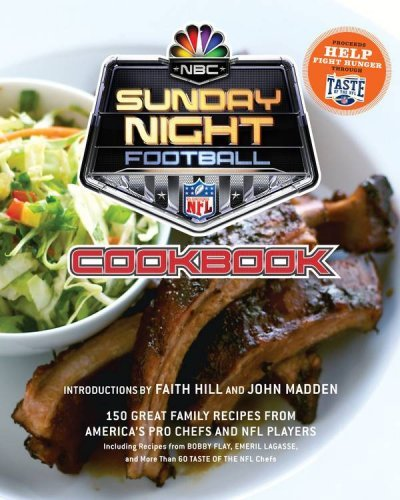 NBC SUNDAY NIGHT FOOTBALL COOKBOOK: 150 GREAT FAMILY RECIPES FROM AMERICA\'S PRO CHEFS AND NFL PLAYERS
