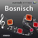 EuroTalk Rhythmen Bosnisch Hörbuch von EuroTalk Gesprochen von: Fleur Poad