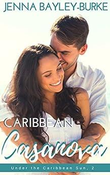 Caribbean Casanova (Under the Caribbean Sun Book 2) by [Bayley-Burke, Jenna]