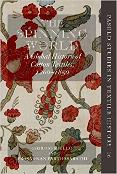 The Spinning World: A Global History of Cotton Textiles, 1200-1850 (Pasold Studies in Textile History)