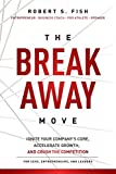 img - for The Break Away Move: Ignite Your Company's Core, Create Game Changing Strategy, And Crush The Competition While Achieving Your Epic Win book / textbook / text book