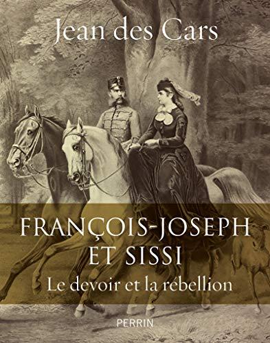 EBOOK Francois-Joseph et Sissi : Le devoir et la rébellion [R.A.R]