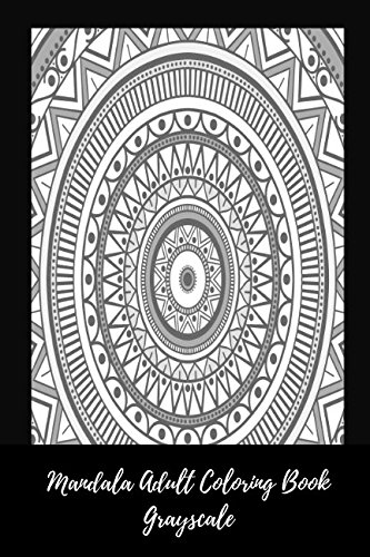 Mandala Adult Coloring Book Grayscale: Stress Relief, Calming And Relaxing Coloring Book Portable