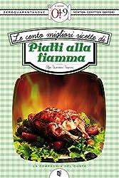 Le cento migliori ricette di piatti alla fiamma (eNewton Zeroquarantanove) (Italian Edition)
