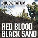 Red Blood, Black Sand: Fighting Alongside John Basilone from Boot Camp to Iwo Jima | Chuck Tatum