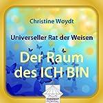 Universeller Rat der Weisen: Der Raum des ICH BIN | Christine Woydt