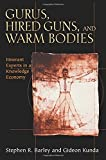 Gurus, Hired Guns, and Warm Bodies: Itinerant Experts in a Knowledge Economy by Barley, Stephen R., Kunda, Gideon (2006) Paperback
