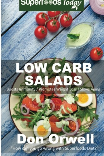 Low Carb Salads: Over 80 Quick amp Easy Gluten Free Low Cholesterol Whole Foods Recipes full of Antioxidants amp Phytochemicals Natural Weight Loss Transformation Volume 100