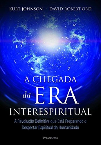 A chegada da era interespiritual: a Revolução Definitiva que Está Preparando o Despertar Espiritual da Humanidade