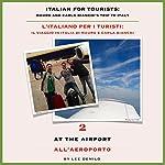 Italian for Tourists Second Lesson: At the Airport: L' Italiano per i Turisti Seconda Lezione: All'Aeroporto (L' Italiano per i Turisti: Il Viaggio ... di Mauro e Carla Bianchi) (Italian Edition) | Lee DeMilo