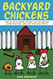 Backyard Chickens: Join the Fun of Raising Chickens, Coop Building and Delicious Fresh Eggs (Hint: Keep Your Girls Happy!)