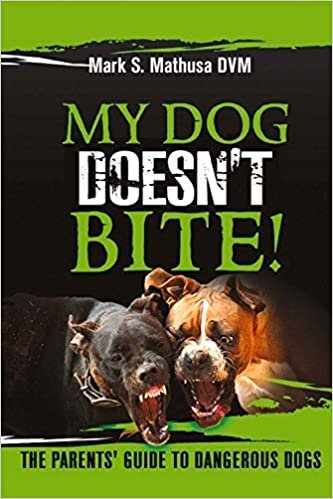 My Dog Doesn't Bite: The Parents' Guide to Dangerous Dogs by Mark S. Mathusa DVM (2016-04-07)