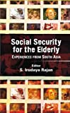 Social Security for the Elderly: Experiences from South Asia, S. Irudaya Rajan, 0415445434