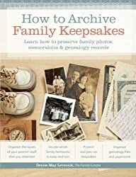 How to Archive Family Keepsakes: Learn How to Preserve Family Photos, Memorabilia and Genealogy Records by Denise May Levenick (2012-09-13)