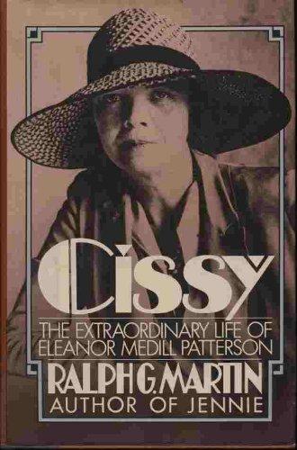 Cissy: The Extraordinary Life of Eleanor Medill Patterson