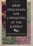Grief Education for Caregivers of the Elderly (Haworth Religion and Mental Health)