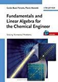 Fundamentals and Linear Algebra for the Chemical Engineer, Guido Buzzi-Ferraris and Flavio Manenti, 3527325522