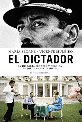 Descargar Libro El Dictador: La Historia Secreta Y Pública De Jorge Rafael Videla. Edición Definitiva María Seoane