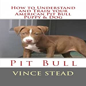 How to Understand and Train your American Pit Bull Puppy & Dog Audiobook