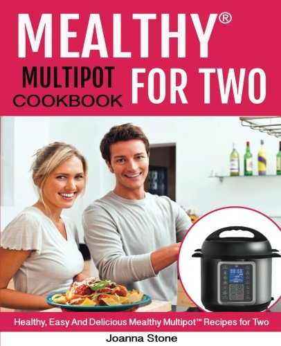 Mealthy Multipot™ for two Cookbook: Healthy, Easy, And Delicious Mealthy  Multipot™ Recipes for Two!