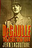 De Gaulle: The Rebel, 1890-1944