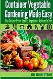 Container Vegetable Gardening Made Easy, John Stone, 1499304005
