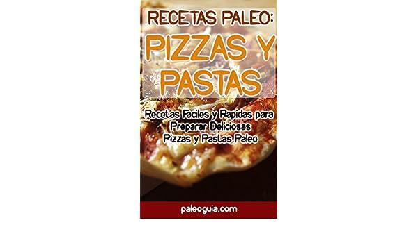 Recetas Paleo: Pizza y Pastas: Recetas Faciles y Rapidas para Preparar Deliciosas Pizzas y Pastas Paleo eBook: Nicol Pardo: Amazon.es: Tienda Kindle