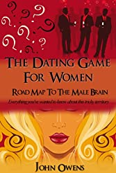 THE DATING GAME FOR WOMEN: ROAD MAP TO THE MALE BRAIN