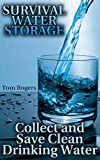 img - for Survival Water Storage: Collect and Save Clean Drinking Water: (How to Store Food and Water, Survival Gear) book / textbook / text book