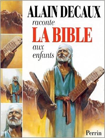 Alain Decaux Raconte La Bible Aux Enfants L Ancien Testament Amazon Fr Decaux Alain Livres