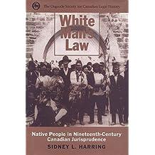 White Man's Law: Native People in Nineteenth-Century Canadian Jurisprudence