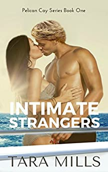 Intimate Strangers (Pelican Cay Series Book 1) by [Mills, Tara]