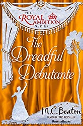 The Dreadful Debutante (The Royal Ambition Series Book 1)