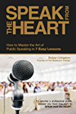 Speak from the Heart: How To Master the Art of Public Speaking in 7 Easy Lessons (English Edition)