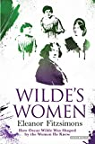 img - for Wilde's Women: How Oscar Wilde Was Shaped by the Women He Knew book / textbook / text book