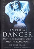 Front cover for the book Imperial Dancer: Mathilde Kschessinska and the Romanovs by Coryne Hall