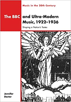 Book The BBC and Ultra-Modern Music: Shaping a Nation's Tastes (Music in the Twentieth Century)
