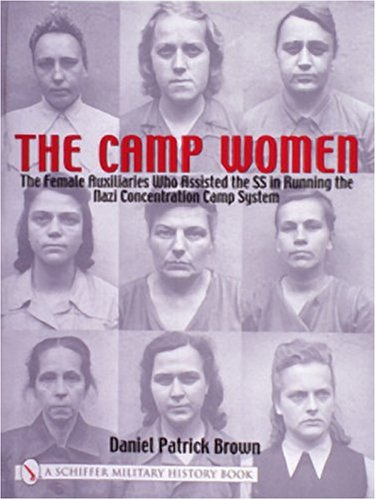 Guards Gate Collection (The Camp Women: The Female Auxiliaries Who Assisted the SS in Running the Nazi Concentration Camp System (Schiffer Military History))