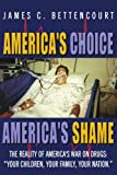 America's Choice - America's Shame, James C. Bettencourt, 1425984878